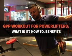 GPP Workout For Powerlifters - What Is It and How To