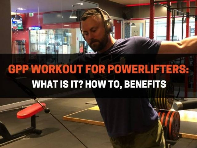 GPP Workout For Powerlifters: What Is It? How To, Benefits