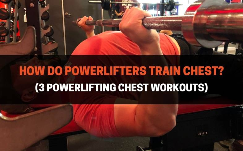 powerlifters should train their chest with a combination of compound and isolation movements