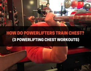 How Do Powerlifters Train Chest