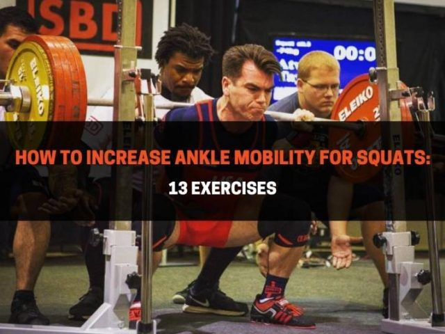 How To Increase Ankle Mobility For Squats: 13 Exercises