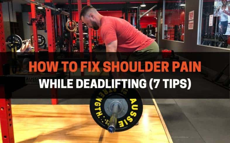 7 tips on how to fix shoulder pain while deadlifting