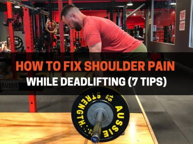 How to Fix Shoulder Pain While Deadlifting (7 Tips)