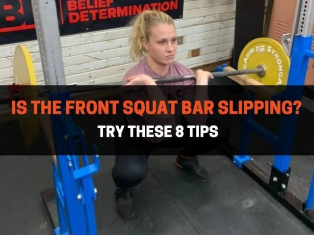Is The Front Squat Bar Slipping? Try These 8 Tips