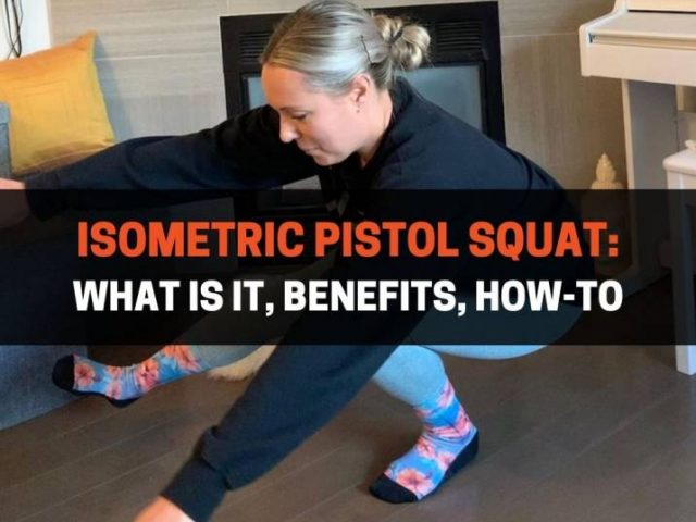Isometric Pistol Squat: What Is It, Benefits, How-To