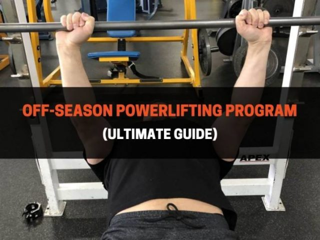 Off-Season Powerlifting Program (Ultimate Guide)