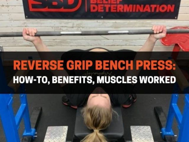 Reverse Grip Bench Press: How-To, Benefits, Muscles Worked
