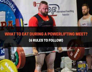 What To Eat During A Powerlifting Meet