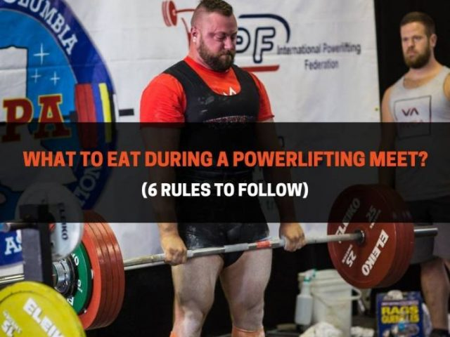 What To Eat During A Powerlifting Meet? (6 Rules To Follow)