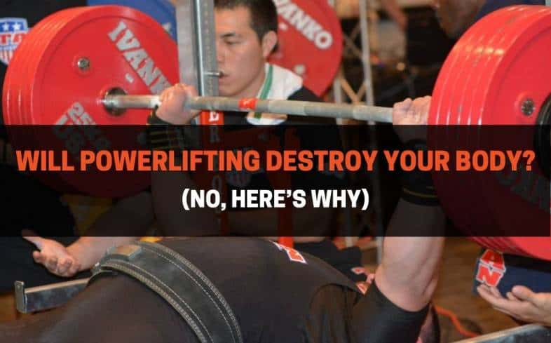 powerlifting will not destroy the body, as long as the lifter possesses proper technique