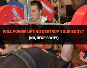 Will Powerlifting Destroy Your Body