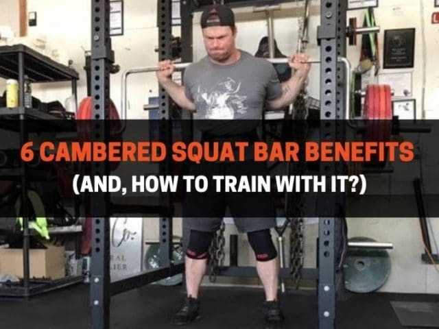 6 Cambered Squat Bar Benefits  (And, How To Train With It)