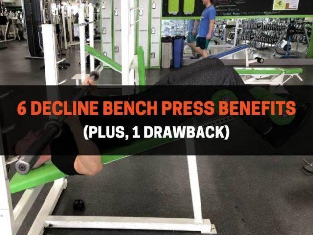6 Decline Bench Press Benefits (Plus, 1 Drawback)