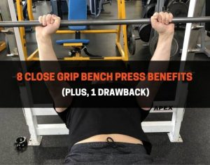 8 Close Grip Bench Press Benefits