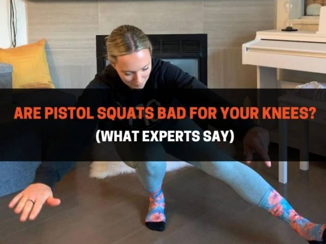 Are Pistol Squats Bad For Your Knees?  (What Experts Say)