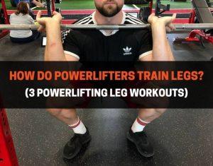 How Do Powerlifters Train Legs