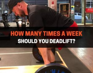 How Many Times A Week Should You Deadlift