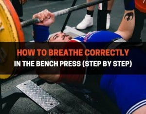 How To Breathe Correctly In The Bench Press
