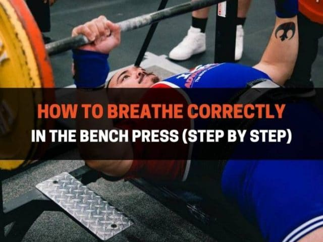 How To Breathe Correctly In The Bench Press (Step by Step)