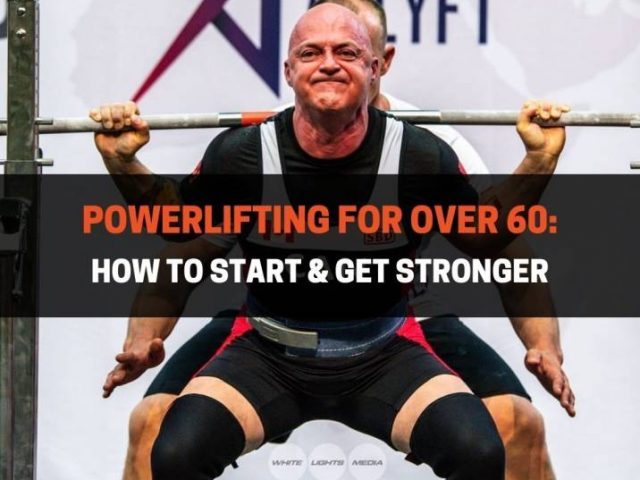 Powerlifting For Over 60: How To Start & Get Stronger