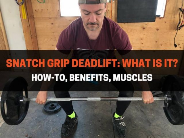 Snatch Grip Deadlift: What Is It? How-To, Benefits, Muscles
