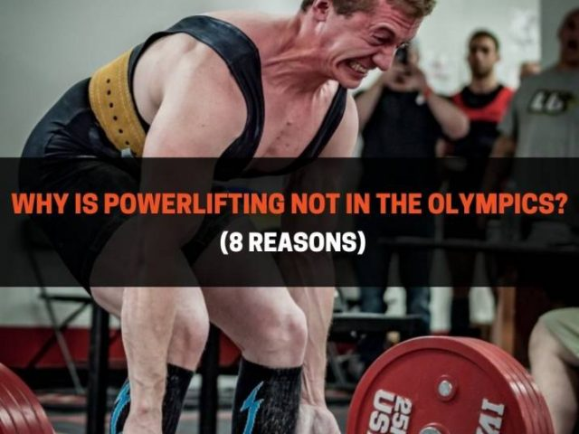 Why Is Powerlifting Not In The Olympics? (8 Reasons)