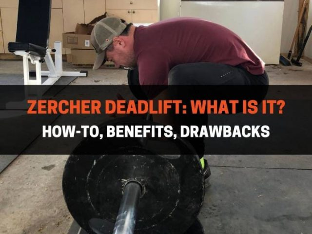 Zercher Deadlift: What Is It?  How-To, Benefits, Drawbacks