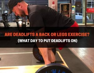 Are Deadlifts A Back Or Legs Exercise