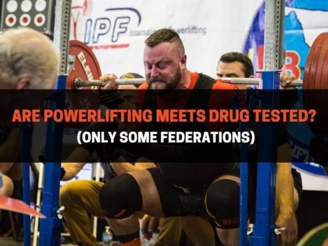 Are Powerlifting Meets Drug Tested? (Only Some Federations)