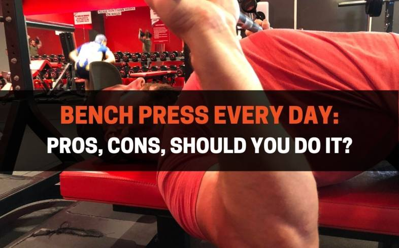 pros and cons of bench press every day