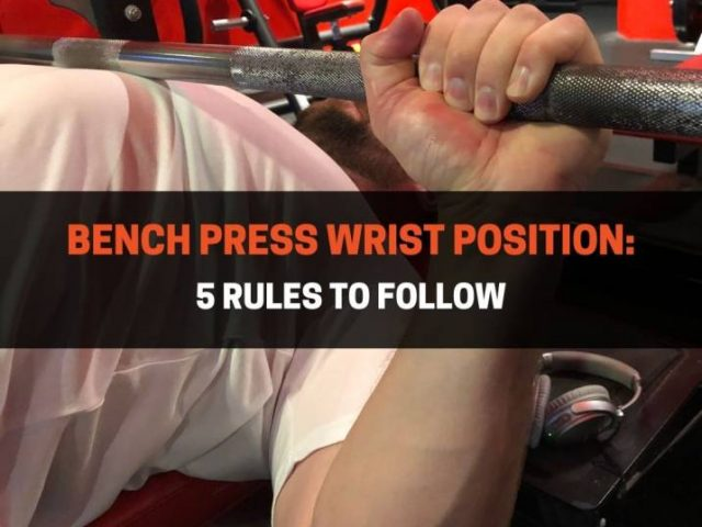 Bench Press Wrist Position: 5 Rules To Follow