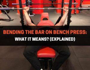 Bending The Bar On Bench Press