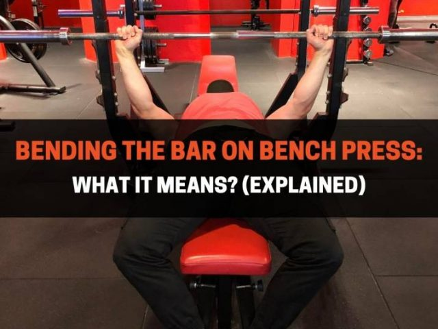 Bending The Bar On Bench Press: What It Means? (EXPLAINED)