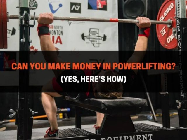Can You Make Money In Powerlifting? (Here's How In 2021)