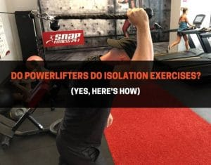 Do Powerlifters Do Isolation Exercises