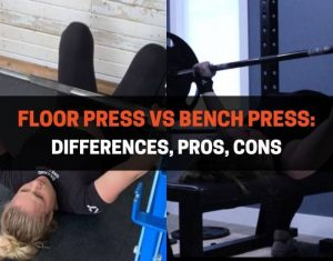 Floor Press vs Bench Press - Differences, Pros, Cons