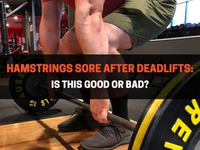 Hamstrings Sore After Deadlifts: Is This Good Or Bad?