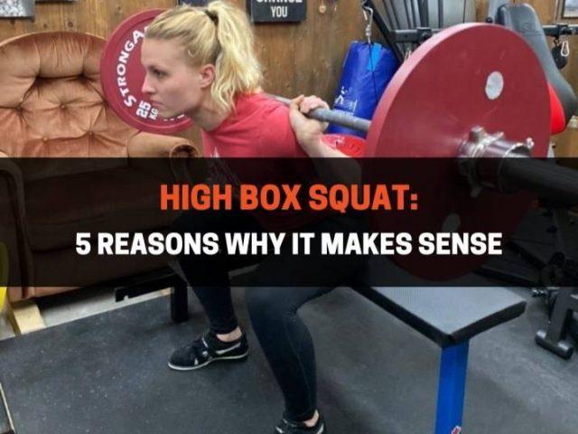 High Box Squat: 5 Reasons Why It Makes Sense