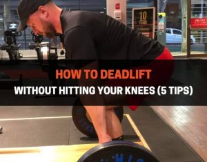 How To Deadlift Without Hitting Your Knees