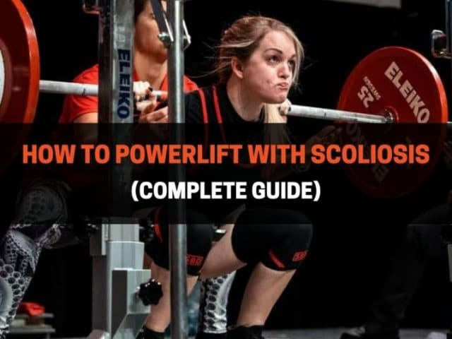 How To Powerlift With Scoliosis (Complete Guide)