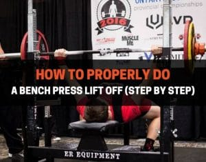 How To Properly Do A Bench Press Lift Off