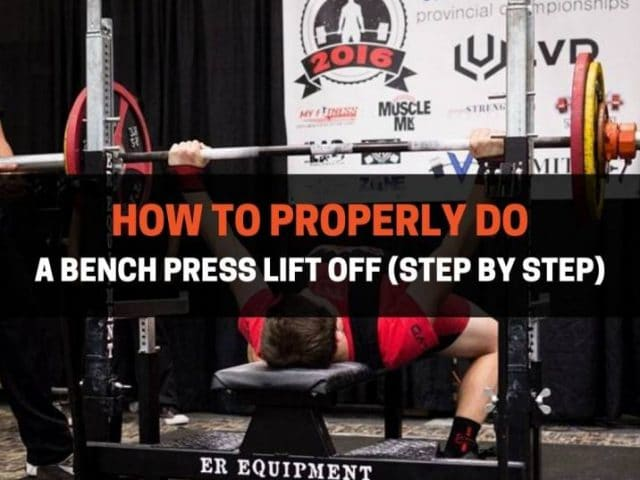 How To Properly Do A Bench Press Lift Off (Step By Step)