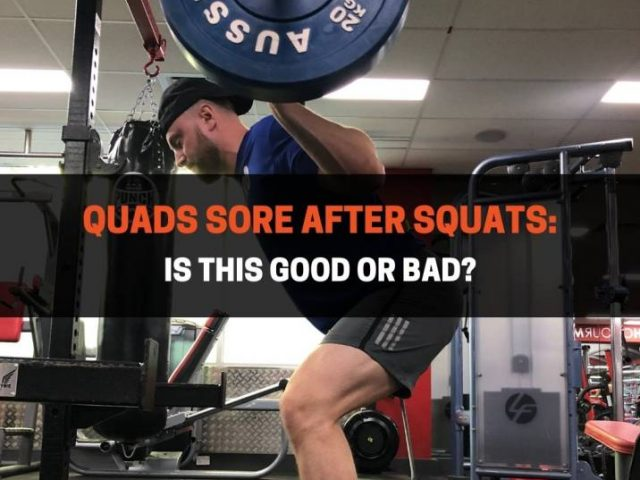 Quads Sore After Squats: Is This Good Or Bad?