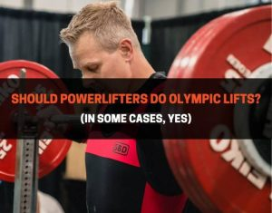 Should Powerlifters Do Olympic Lifts