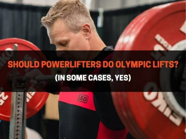 Should Powerlifters Do Olympic Lifts? (In Some Cases, Yes)