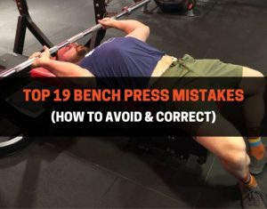 Top 19 Bench Press Mistakes