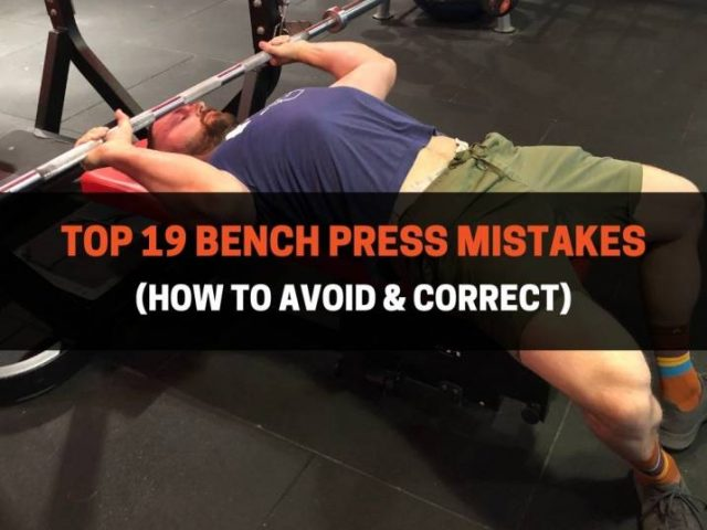 Top 19 Bench Press Mistakes (How To Avoid & Correct)
