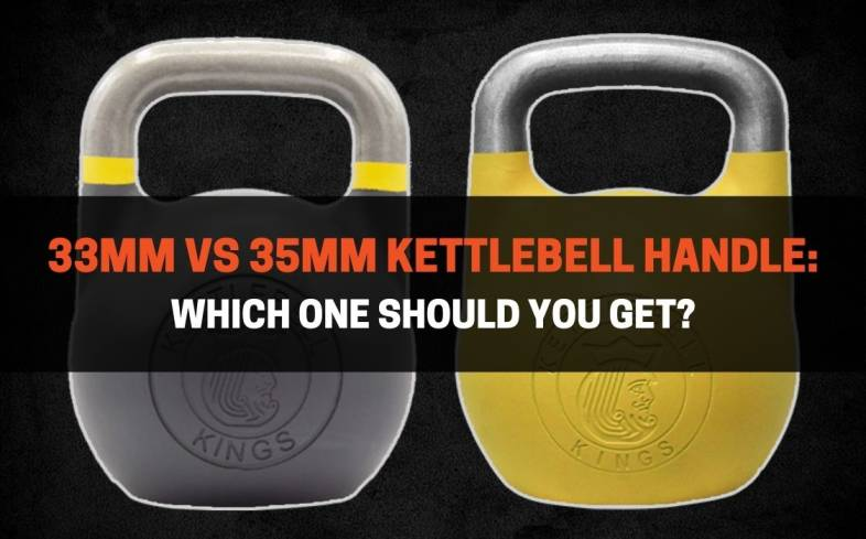 pros and cons of both the 33mm and the 35mm kettlebell handle