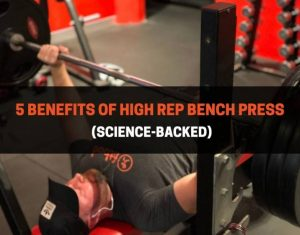 5 Benefits Of High Rep Bench Press