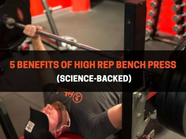 5 Benefits Of High Rep Bench Press (Science-Backed)
